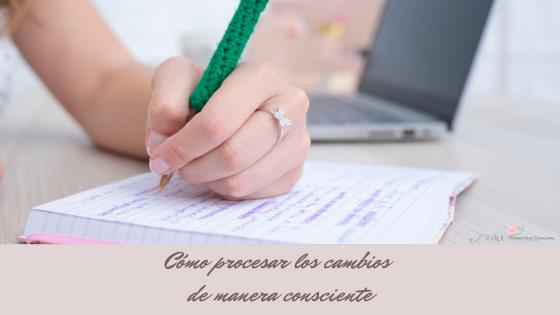 COMO PROCESAR LOS CAMBIOS DE MANERA CONSCIENTE